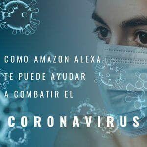 ¿Como te puede ayudar Amazon Alexa a combatir el coronavirus?
